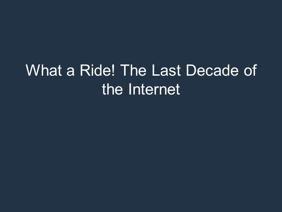 What a Ride! The Last Decade of the Internet