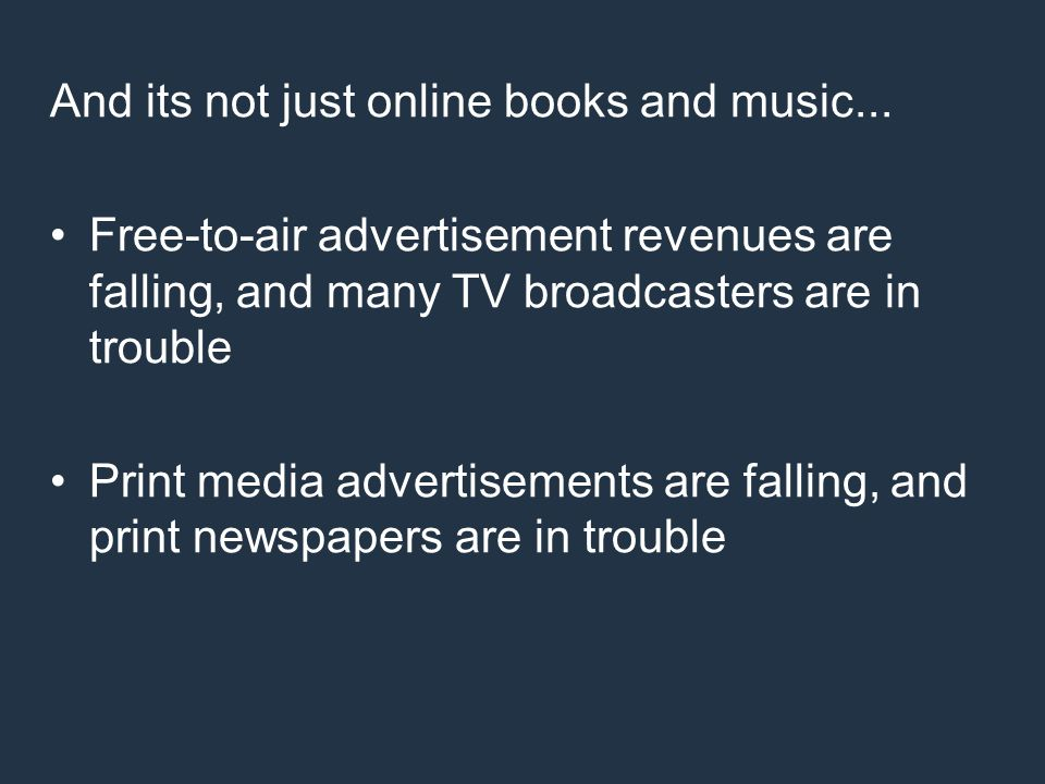 And its not just online books and music... Free-to-air advertisement revenues are falling, and many TV broadcasters are in trouble Print media adverti