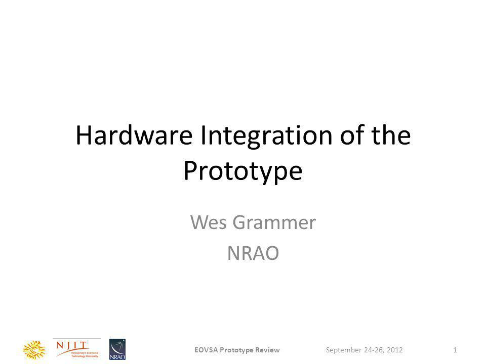 Hardware Integration of the Prototype Wes Grammer NRAO September 24-26, 2012EOVSA Prototype Review1