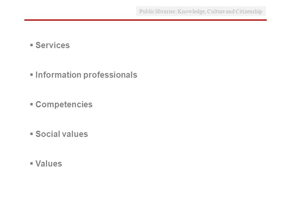 Public libraries: Knowledge, Culture and Citizenship Services Information professionals Competencies Social values Values