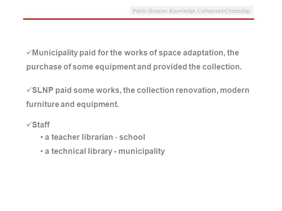 Public libraries: Knowledge, Culture and Citizenship Municipality paid for the works of space adaptation, the purchase of some equipment and provided the collection.