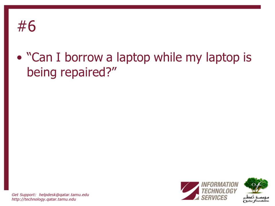 #6 Can I borrow a laptop while my laptop is being repaired