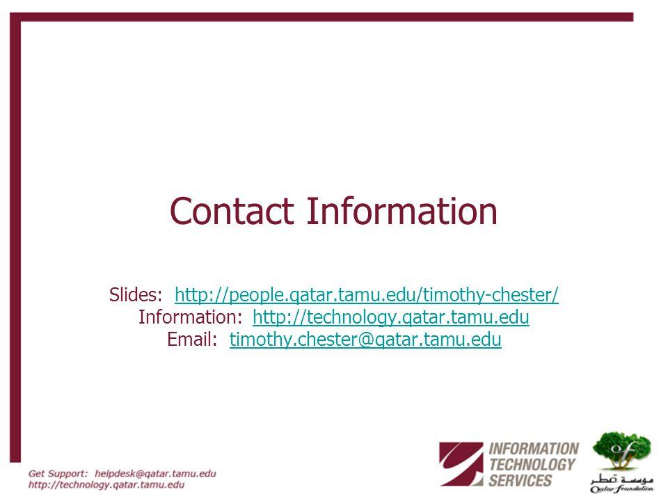 Contact Information Slides: http://people.qatar.tamu.edu/timothy-chester/http://people.qatar.tamu.edu/timothy-chester/ Information: http://technology.qatar.tamu.eduhttp://technology.qatar.tamu.edu Email: timothy.chester@qatar.tamu.edutimothy.chester@qatar.tamu.edu