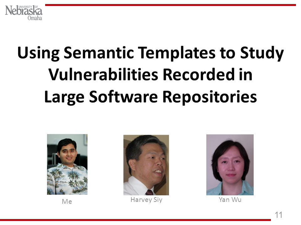 Using Semantic Templates to Study Vulnerabilities Recorded in Large Software Repositories 11 Me Harvey SiyYan Wu