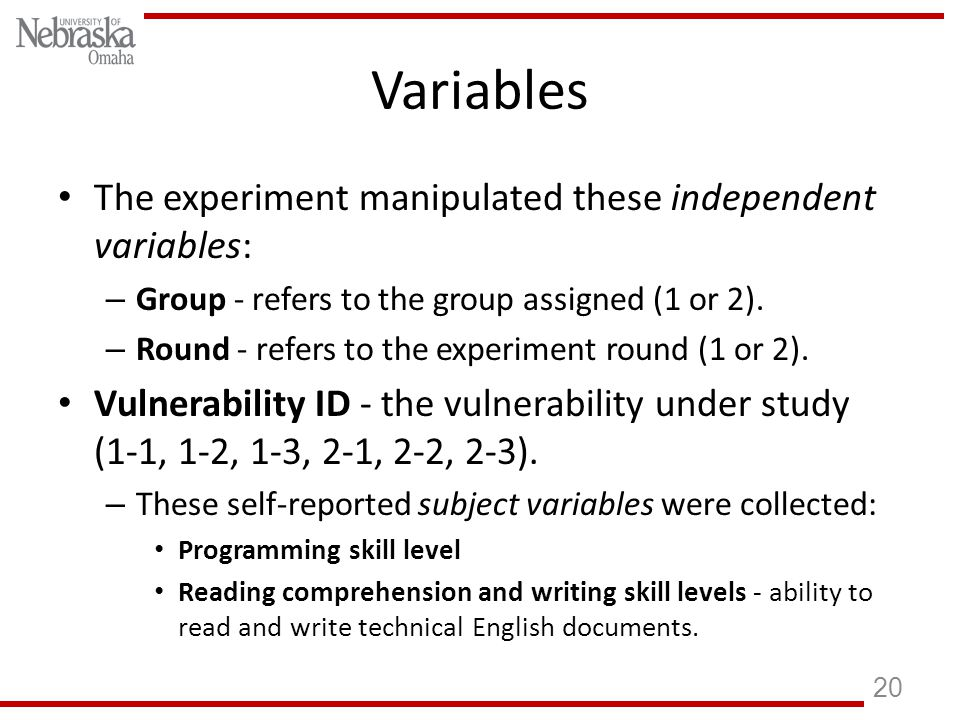 Variables The experiment manipulated these independent variables: – Group - refers to the group assigned (1 or 2).