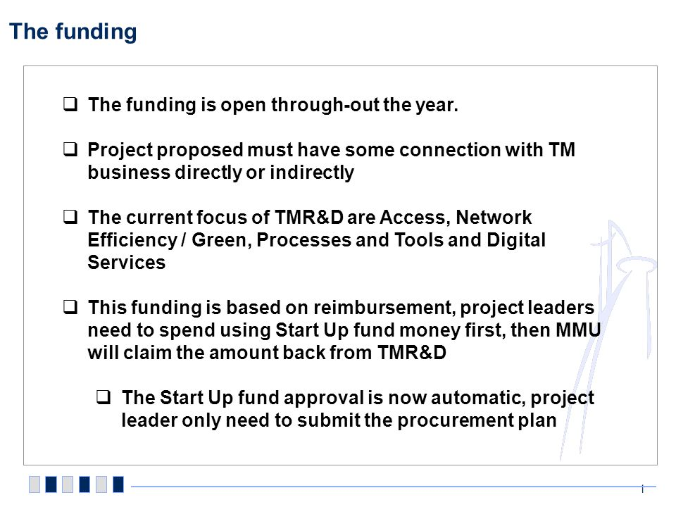 The funding 1 The funding is open through-out the year. Project proposed must have some connection with TM business directly or indirectly The current