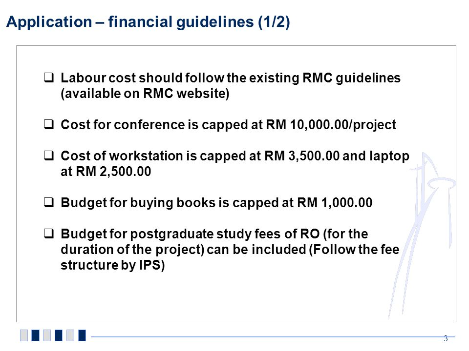 Application – financial guidelines (1/2) 3 Labour cost should follow the existing RMC guidelines (available on RMC website) Cost for conference is cap