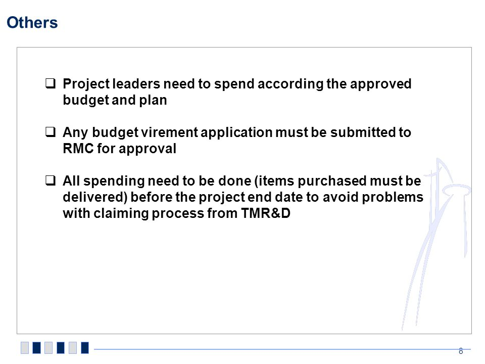 Others 8 Project leaders need to spend according the approved budget and plan Any budget virement application must be submitted to RMC for approval Al