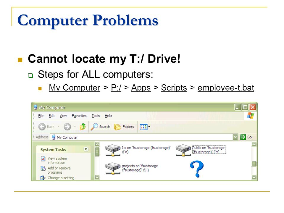 Computer Problems Cannot locate my T:/ Drive.