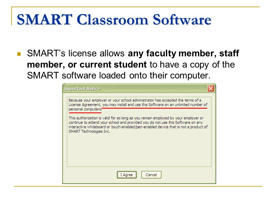 SMART Classroom Software SMARTs license allows any faculty member, staff member, or current student to have a copy of the SMART software loaded onto their computer.
