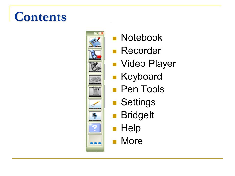 Contents Notebook Recorder Video Player Keyboard Pen Tools Settings BridgeIt Help More