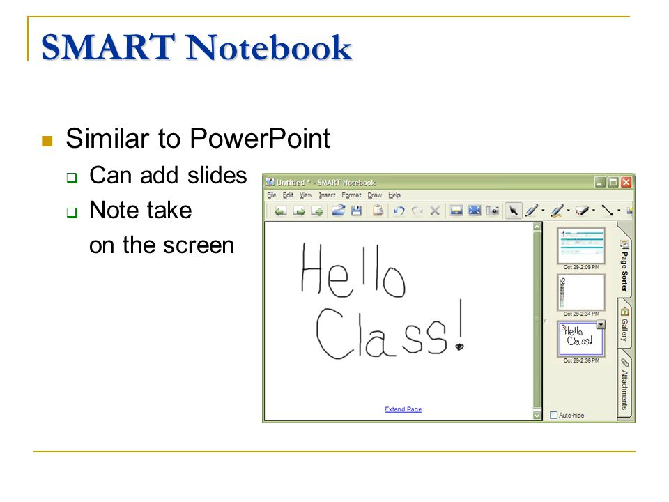 SMART Notebook Similar to PowerPoint Can add slides Note take on the screen