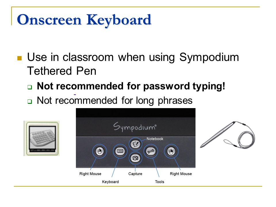 Onscreen Keyboard Use in classroom when using Sympodium Tethered Pen Not recommended for password typing.