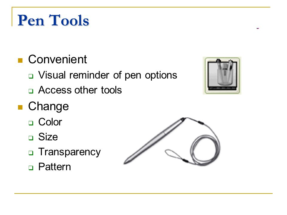 Pen Tools Convenient Visual reminder of pen options Access other tools Change Color Size Transparency Pattern