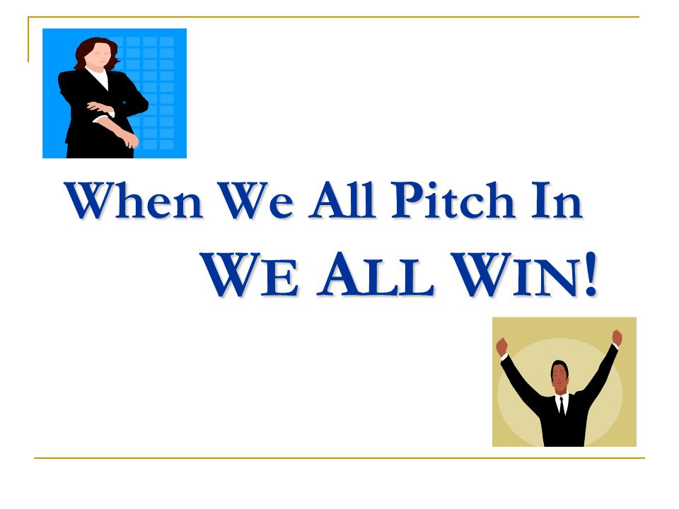 When We All Pitch In W E A LL W IN !