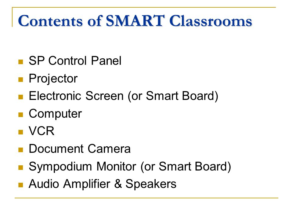 Contents of SMART Classrooms SP Control Panel Projector Electronic Screen (or Smart Board) Computer VCR Document Camera Sympodium Monitor (or Smart Board) Audio Amplifier & Speakers