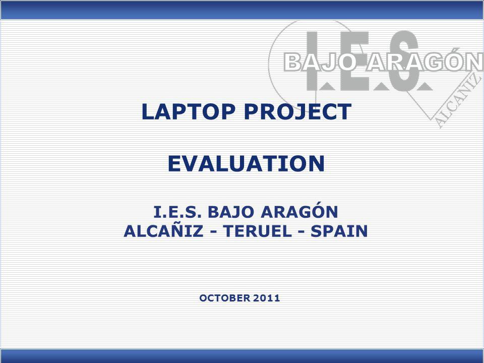 LAPTOP PROJECT EVALUATION I.E.S. BAJO ARAGÓN ALCAÑIZ - TERUEL - SPAIN OCTOBER 2011