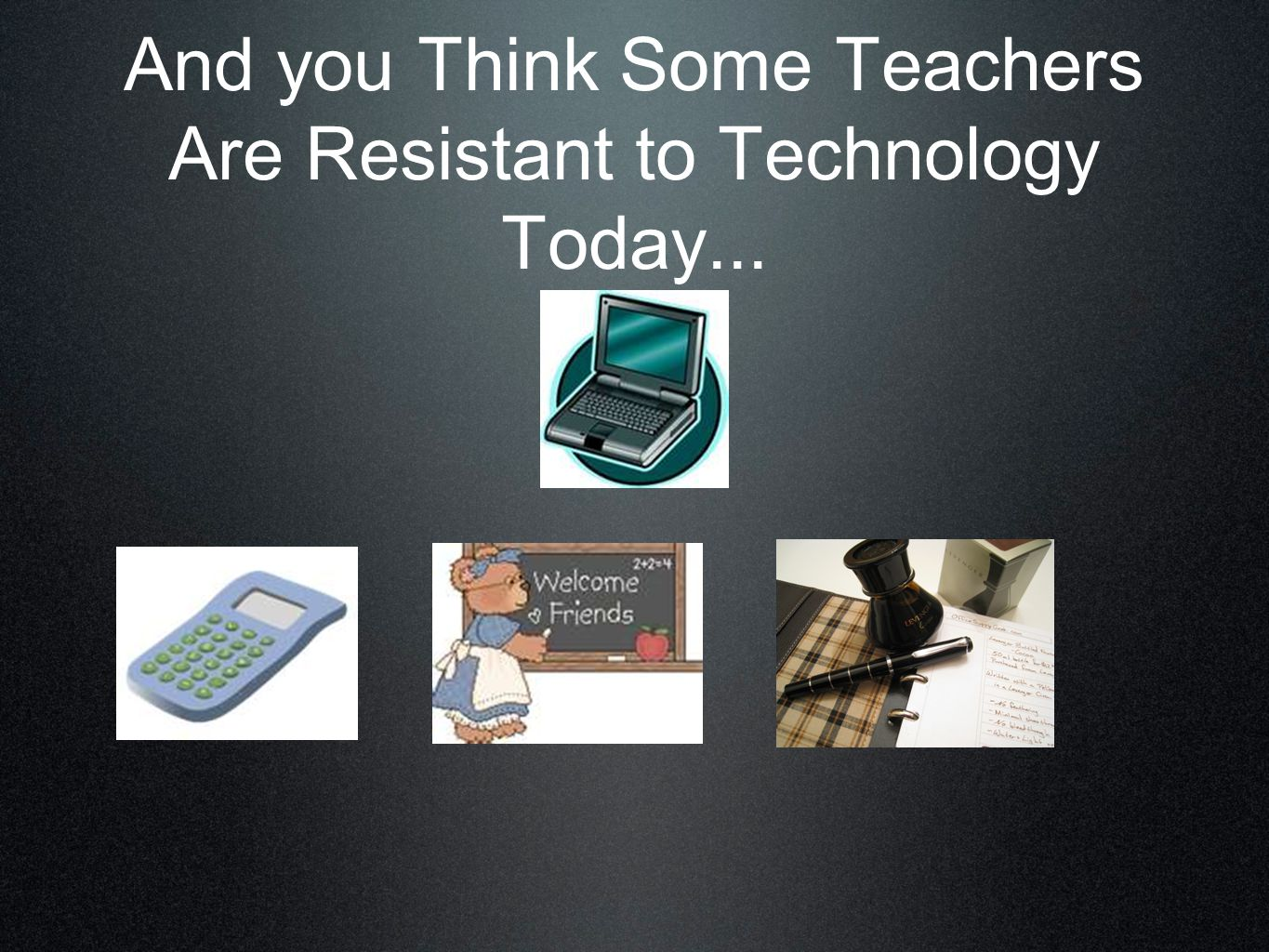 And you Think Some Teachers Are Resistant to Technology Today...