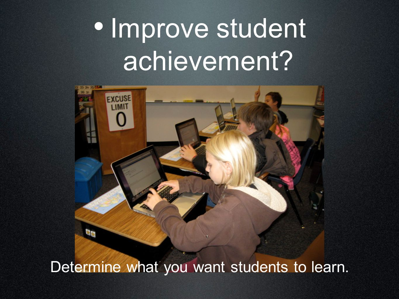 Improve student achievement? Determine what you want students to learn.