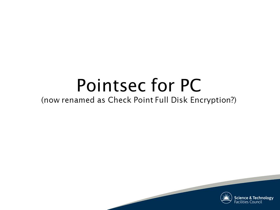 Pointsec for PC (now renamed as Check Point Full Disk Encryption )