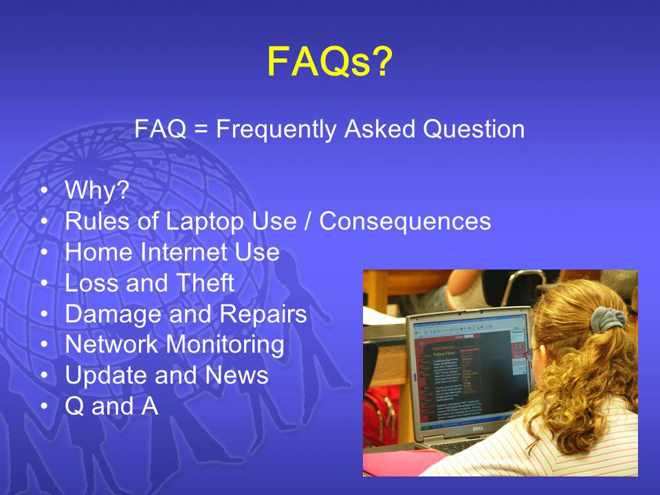FAQs. FAQ = Frequently Asked Question Why.