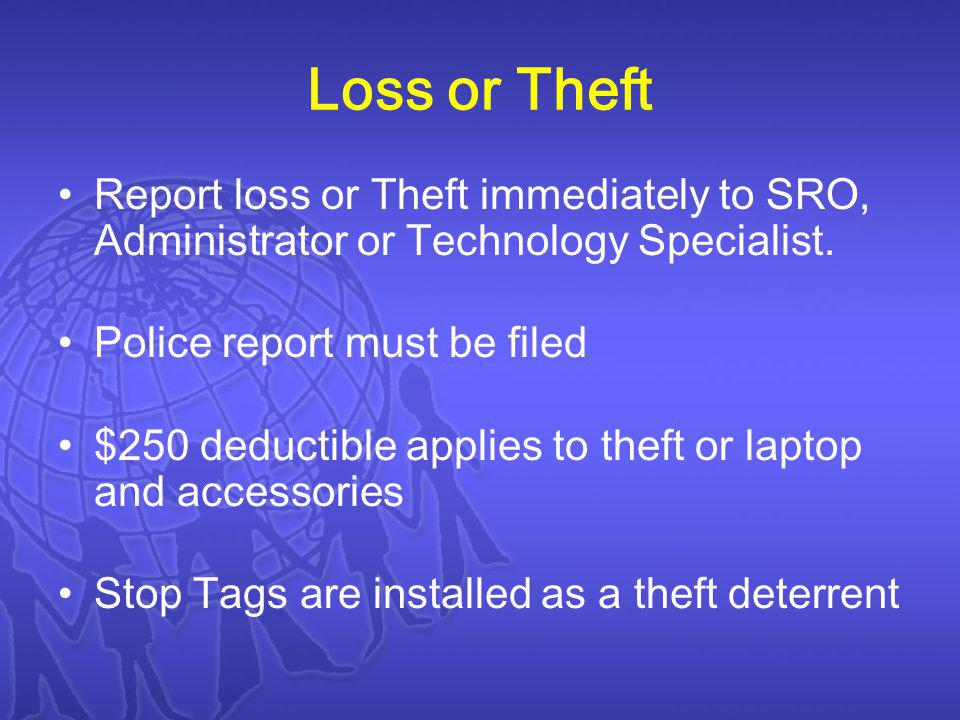 Loss or Theft Report loss or Theft immediately to SRO, Administrator or Technology Specialist.