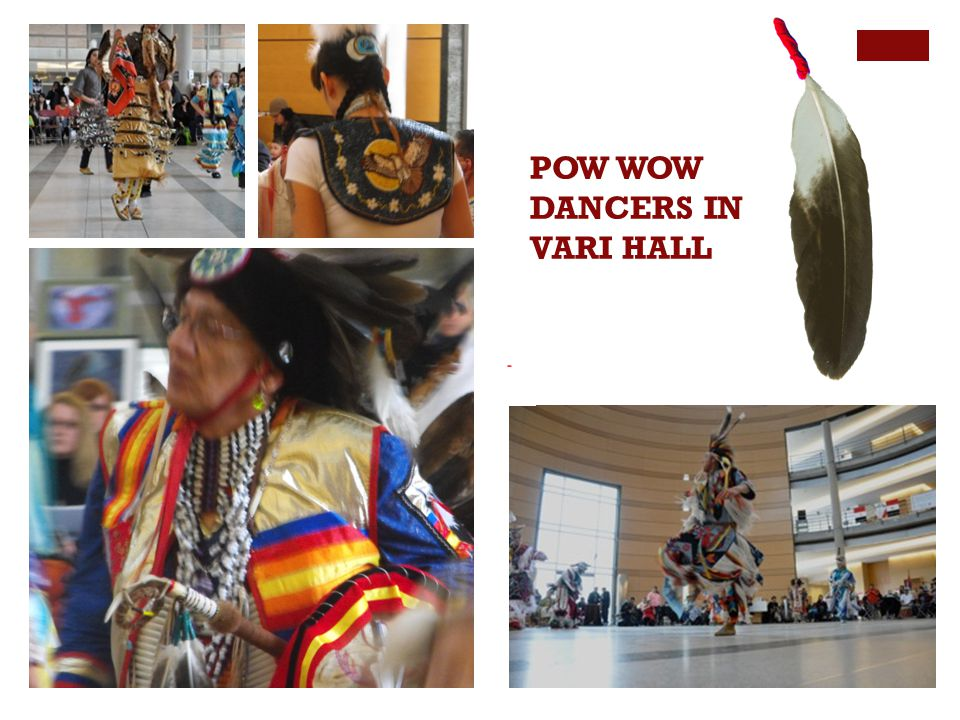 + POW WOW DANCERS IN VARI HALL