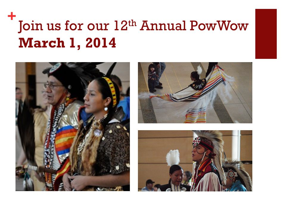 + Join us for our 12 th Annual PowWow March 1, 2014