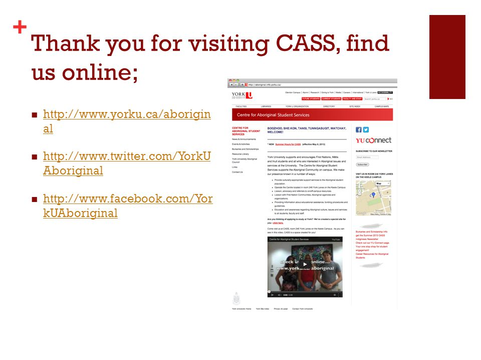 + Thank you for visiting CASS, find us online; http://www.yorku.ca/aborigin al http://www.yorku.ca/aborigin al http://www.twitter.com/YorkU Aboriginal