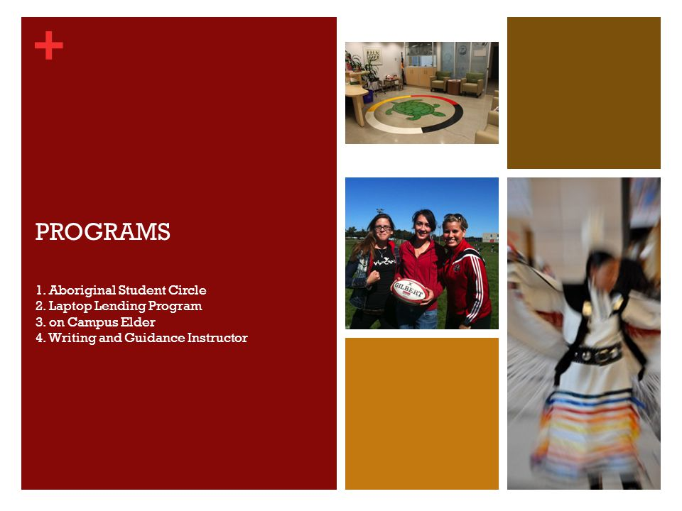 + PROGRAMS 1. Aboriginal Student Circle 2. Laptop Lending Program 3.