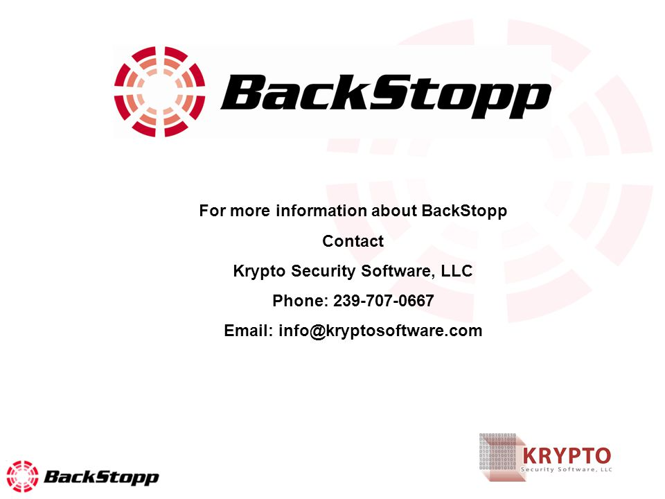 For more information about BackStopp Contact Krypto Security Software, LLC Phone: 239-707-0667 Email: info@kryptosoftware.com