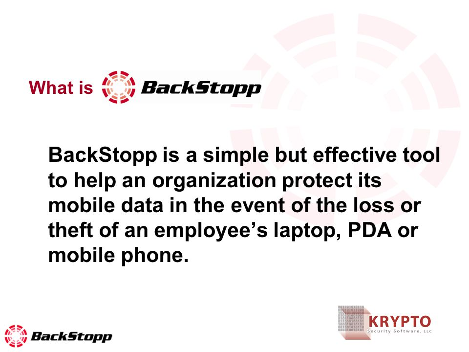 What is BackStopp is a simple but effective tool to help an organization protect its mobile data in the event of the loss or theft of an employees laptop, PDA or mobile phone.