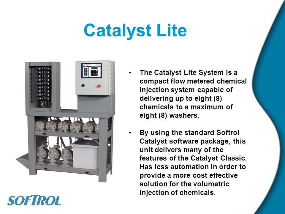 Catalyst Lite The Catalyst Lite System is a compact flow metered chemical injection system capable of delivering up to eight (8) chemicals to a maximu