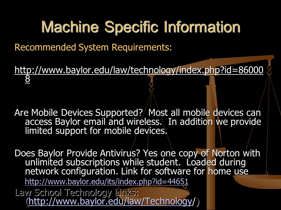 Machine Specific Information Recommended System Requirements: http://www.baylor.edu/law/technology/index.php?id=86000 8 Are Mobile Devices Supported?
