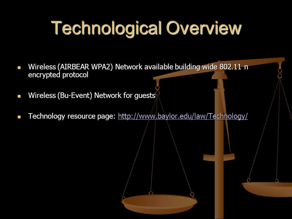 Technological Overview Wireless (AIRBEAR WPA2) Network available building wide 802.11 n encrypted protocol Wireless (AIRBEAR WPA2) Network available b
