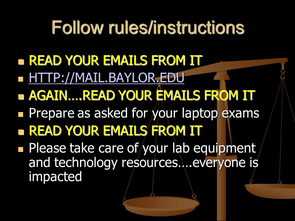 Follow rules/instructions READ YOUR EMAILS FROM IT READ YOUR EMAILS FROM IT HTTP://MAIL.BAYLOR.EDU HTTP://MAIL.BAYLOR.EDU HTTP://MAIL.BAYLOR.EDU AGAIN