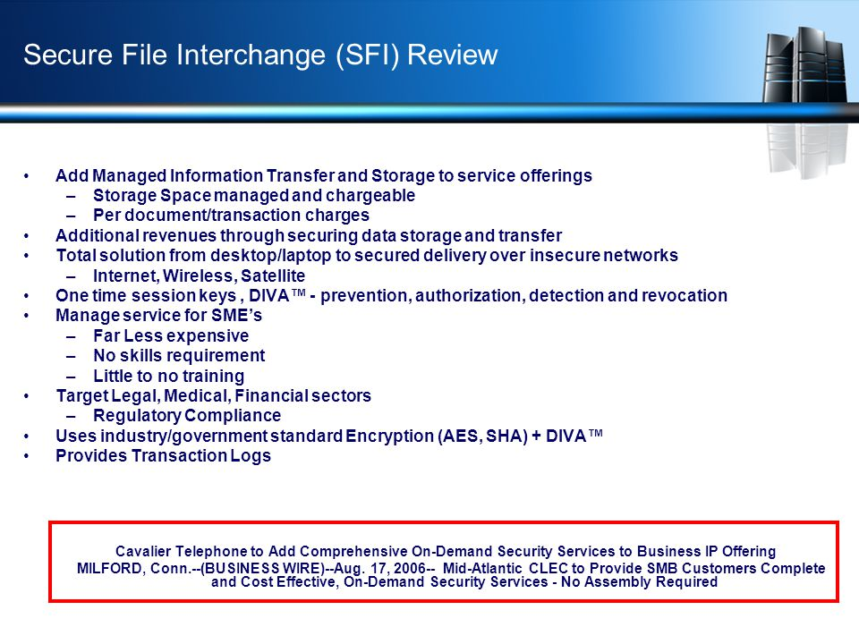 Secure File Interchange (SFI) Review Add Managed Information Transfer and Storage to service offerings –Storage Space managed and chargeable –Per docu
