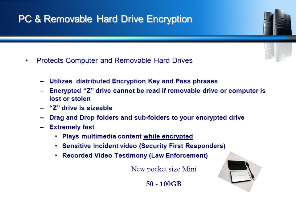 PC & Removable Hard Drive Encryption PC & Removable Hard Drive Encryption Protects Computer and Removable Hard DrivesProtects Computer and Removable H