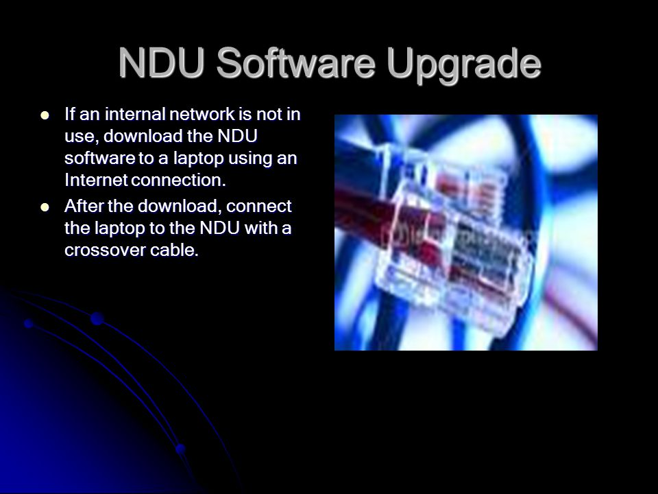 NDU Software Upgrade Software upgrades for the NDU are accomplished through a network connection.