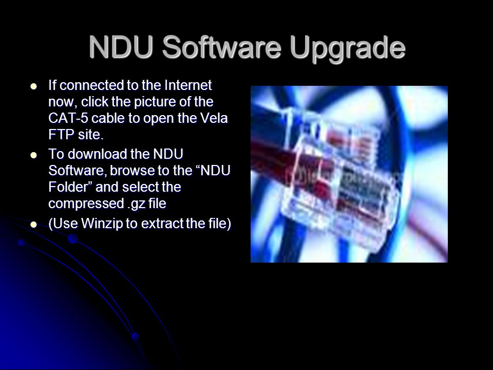 NDU Software Upgrade If an internal network is not in use, download the NDU software to a laptop using an Internet connection.