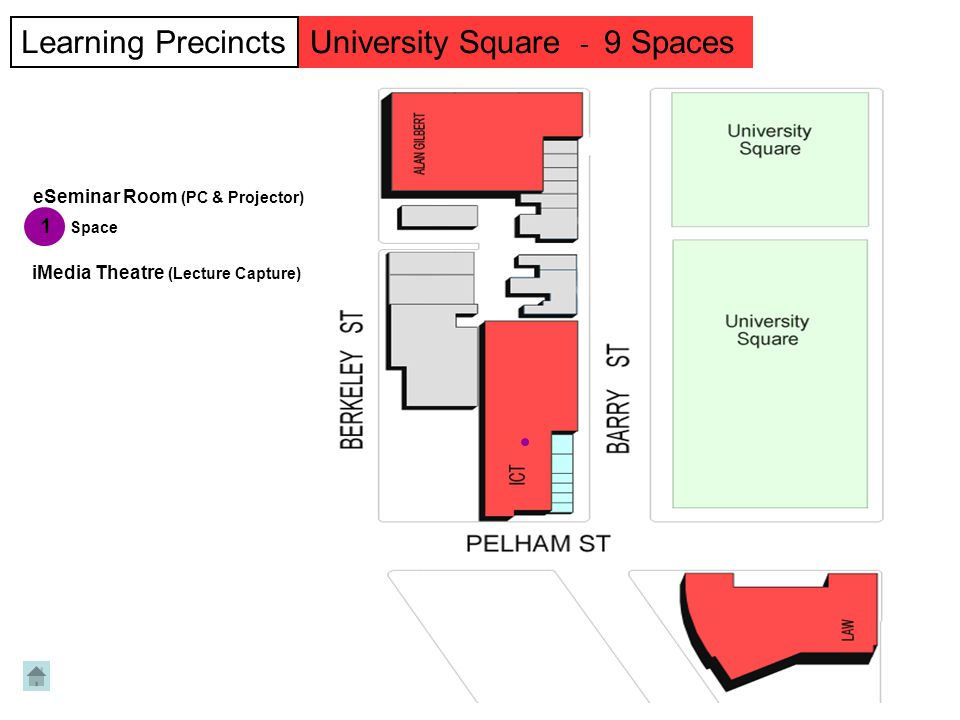1 Space Learning PrecinctsUniversity Square - 9 Spaces eSeminar Room (PC & Projector) iMedia Theatre (Lecture Capture)