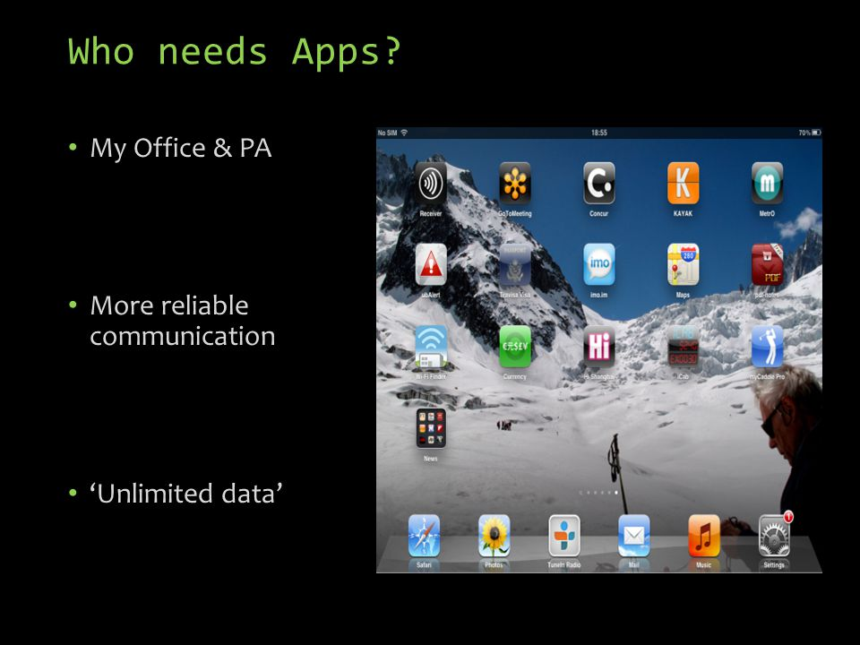 Who needs Apps? My Office & PA More reliable communication Unlimited data