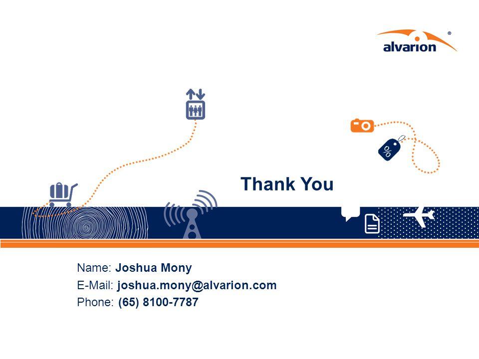 Thank You Name: Joshua Mony E-Mail: joshua.mony@alvarion.com Phone: (65) 8100-7787
