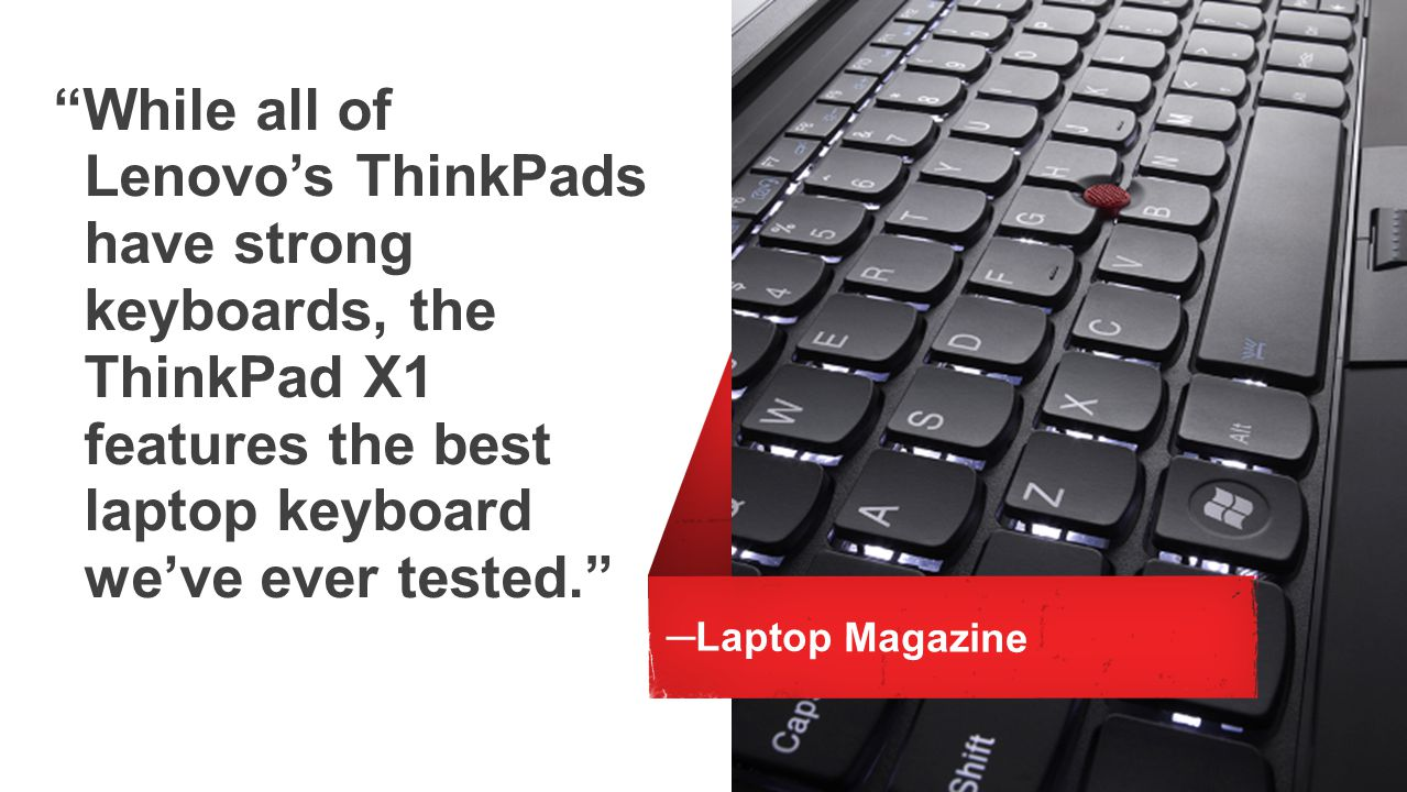 While all of Lenovos ThinkPads have strong keyboards, the ThinkPad X1 features the best laptop keyboard weve ever tested. Laptop Magazine