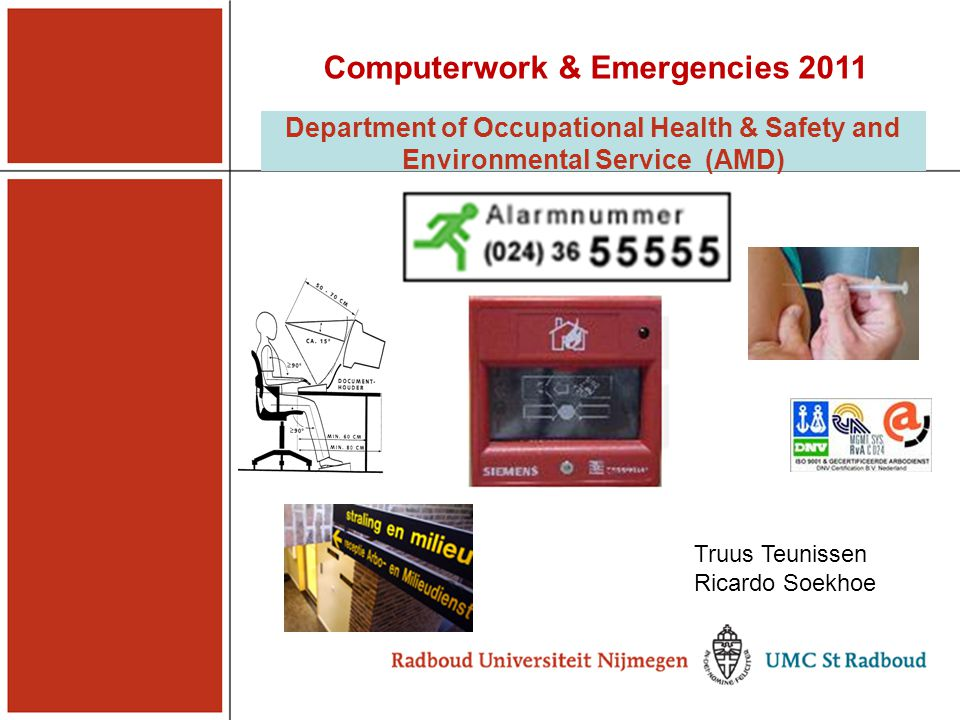 Department of Occupational Health & Safety and Environmental Service (AMD) Computerwork & Emergencies 2011 Truus Teunissen Ricardo Soekhoe