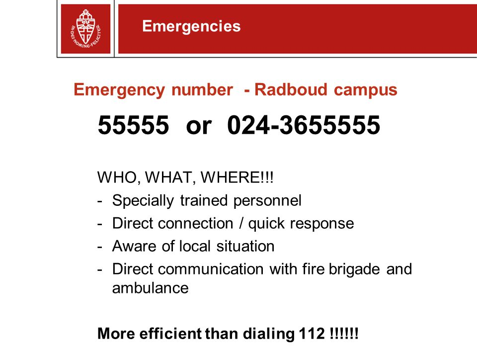 Emergency number - Radboud campus 55555 or 024-3655555 WHO, WHAT, WHERE!!.