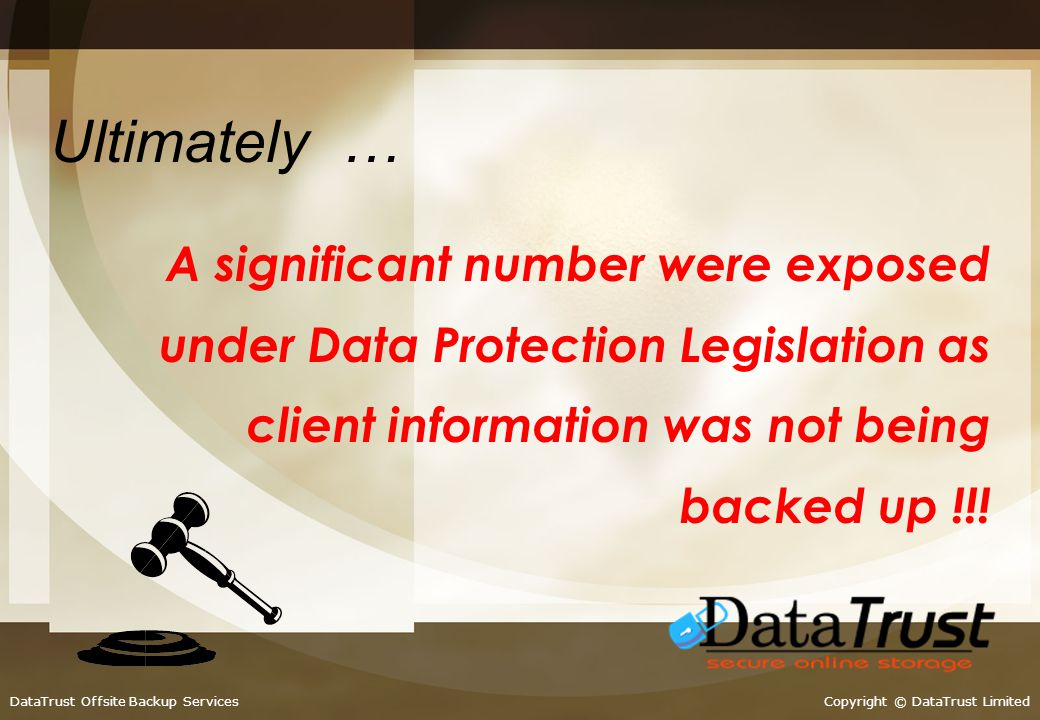 The statistics make for worrying reading… Copyright © DataTrust LimitedDataTrust Offsite Backup Services In a survey of 5000 accountants & solicitors