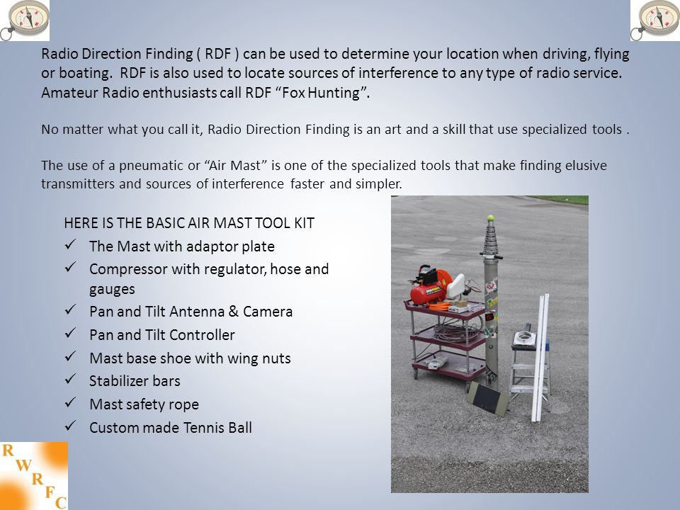 Radio Direction Finding ( RDF ) can be used to determine your location when driving, flying or boating.