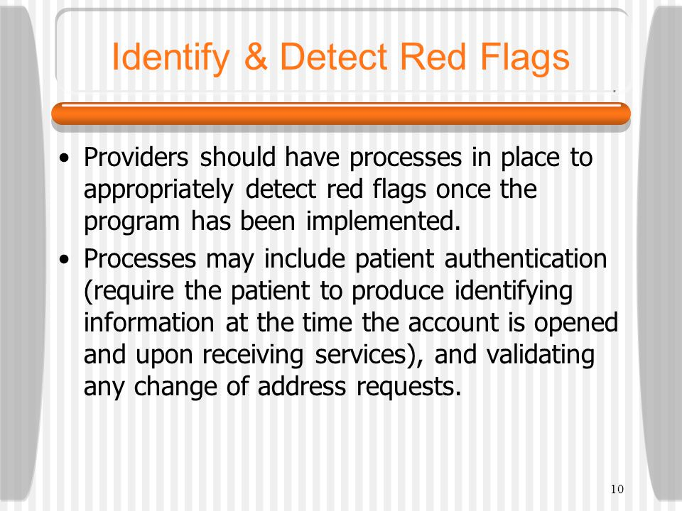 10 Identify & Detect Red Flags Providers should have processes in place to appropriately detect red flags once the program has been implemented.