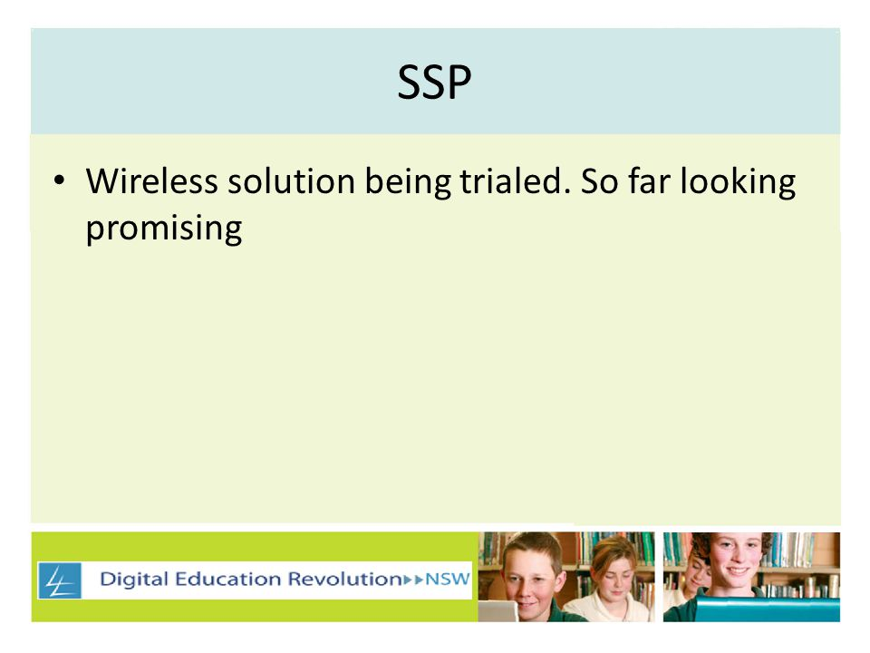 SSP Wireless solution being trialed. So far looking promising
